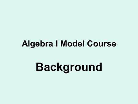 Algebra I Model Course Background. Education Reform Act signed into law by Governor Rell May 26, 2010 Includes many recommendations of the ad hoc committee.