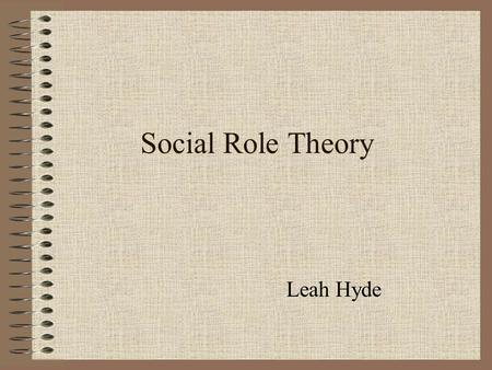 Social Role Theory Leah Hyde.