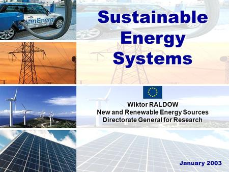 Sustainable Development, Global Change and Ecosystem Sustainable Energy Systems Wiktor RALDOW New and Renewable Energy Sources Directorate General for.
