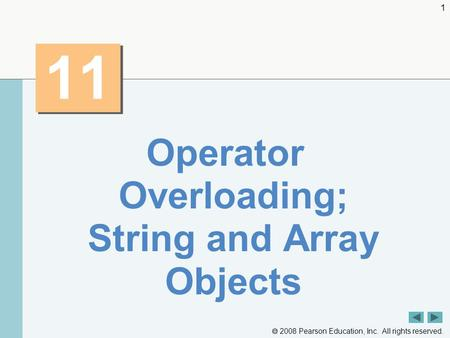  2008 Pearson Education, Inc. All rights reserved. 1 11 Operator Overloading; String and Array Objects.