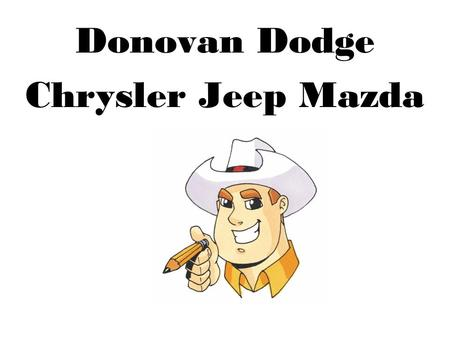 Donovan Dodge Chrysler Jeep Mazda. Donovan Dodge Chrysler Jeep Mazda Demonstrations of Good Practices Customer Service: Purchased and installed software.