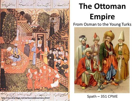 The Ottoman Empire From Osman to the Young Turks Spath – 351 CPME