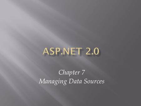 Chapter 7 Managing Data Sources. ASP.NET 2.0, Third Edition2.