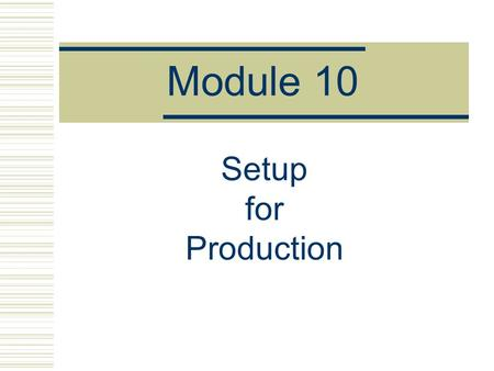 Module 10 Setup for <strong>Production</strong>.