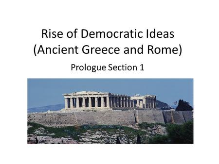 Rise of Democratic Ideas (Ancient Greece and Rome)