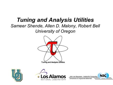 Tuning and Analysis Utilities Sameer Shende, Allen D. Malony, Robert Bell University of Oregon.
