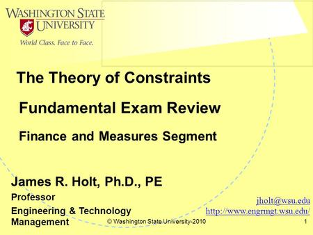© Washington State University-20101 Fundamental Exam Review Finance and Measures Segment The Theory of Constraints