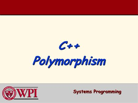 C++ Polymorphism Systems Programming. Systems Programming: Polymorphism 2   Polymorphism Examples   Relationships Among Objects in an Inheritance.