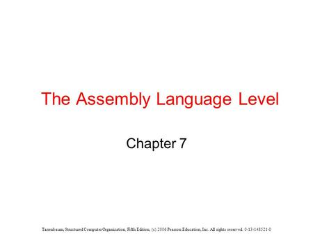 Tanenbaum, Structured Computer Organization, Fifth Edition, (c) 2006 Pearson Education, Inc. All rights reserved. 0-13-148521-0 The Assembly Language Level.
