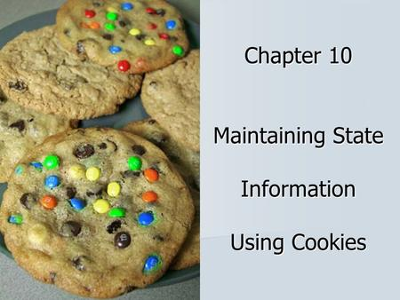 Chapter 10 Maintaining State Information Using Cookies.