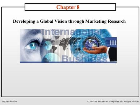 Developing a Global Vision through Marketing Research Chapter 8 McGraw-Hill/Irwin© 2005 The McGraw-Hill Companies, Inc. All rights reserved.