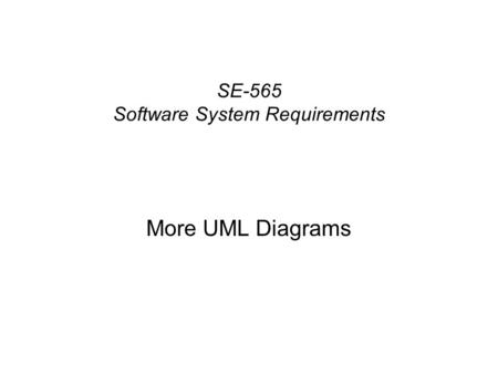 SE-565 Software System Requirements More UML Diagrams.