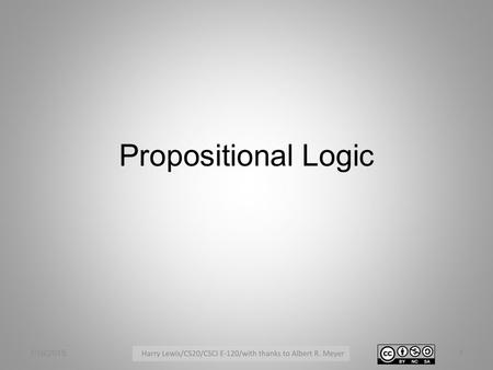 Propositional Logic 7/16/20151. Propositional Logic A proposition is a statement that is either true or false. We give propositions names such as p, q,
