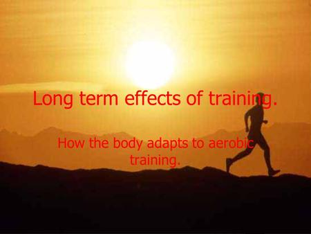 Long term effects of training.