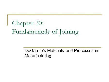 Chapter 30: Fundamentals of Joining