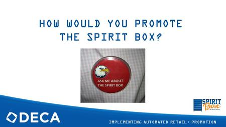 HOW WOULD YOU PROMOTE THE SPIRIT BOX? IMPLEMENTING AUTOMATED RETAIL: PROMOTION.
