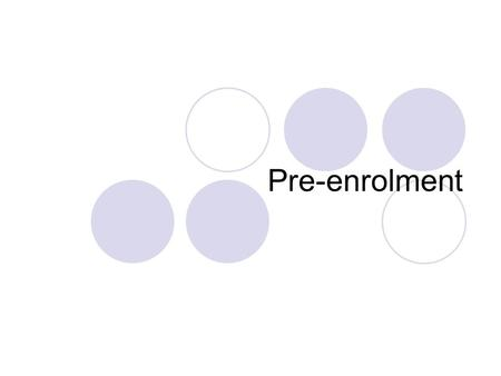 Pre-enrolment. If you have not yet performed pre-enrolment procedures before, you can do it now using this function.