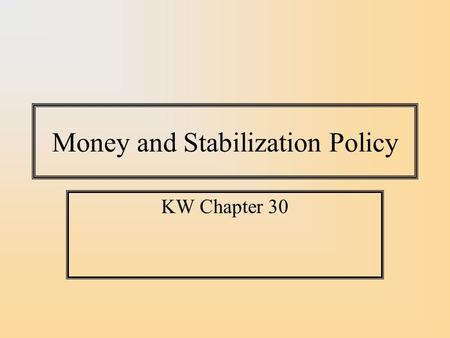 Money and Stabilization Policy KW Chapter 30. Money Money is a tool for conducting transactions and, like all tools, is subject to technological advance.