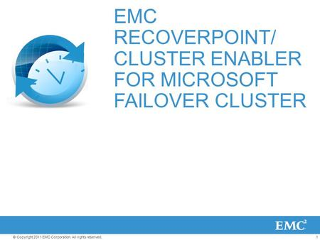 1© Copyright 2011 EMC Corporation. All rights reserved. EMC RECOVERPOINT/ CLUSTER ENABLER FOR MICROSOFT FAILOVER CLUSTER.