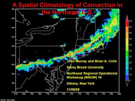 A Spatial Climatology of Convection in the Northeast U.S. John Murray and Brian A. Colle Stony Brook University Northeast Regional Operational Workshop.
