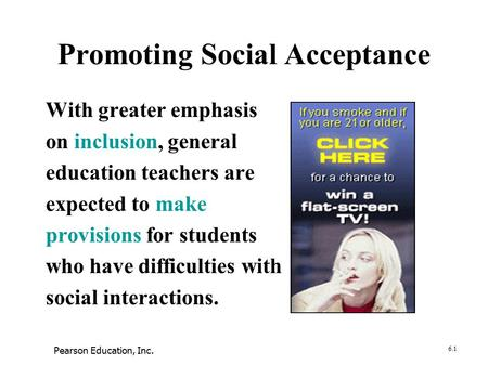 Promoting Social Acceptance With greater emphasis on inclusion, general education teachers are expected to make provisions for students who have difficulties.