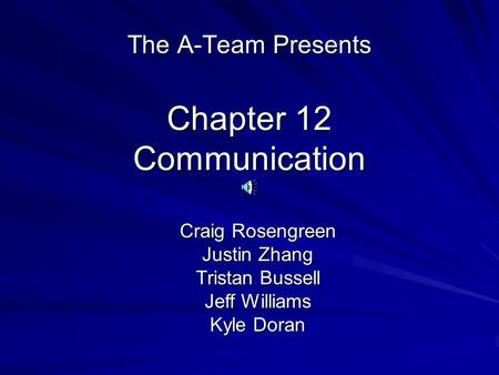 Chapter 12 Communication The A-Team Presents Craig Rosengreen Justin Zhang Tristan Bussell Jeff Williams Kyle Doran.
