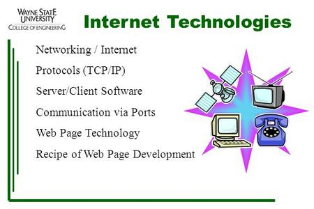 Internet Technologies Networking / Internet Protocols (TCP/IP) Server/Client Software Communication via Ports Web Page Technology Recipe of Web Page Development.