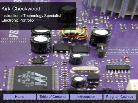 Kirk Checkwood Instructional Technology Specialist Electronic Portfolio HomeTable of ContentsIntroductionProgram Courses.