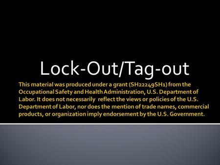 Lock-Out/Tag-out.  What is lock-out/tag-out (LOTO)?  The proper procedure for installing locks and tags.  The proper procedure for removing locks and.