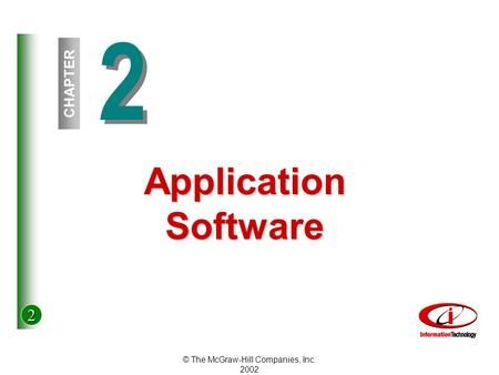 2 © The McGraw-Hill Companies, Inc. 2002 2 2 CHAPTER Application Software.