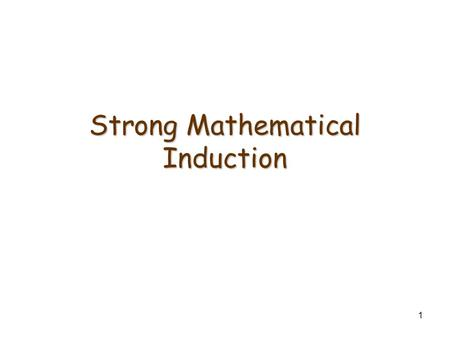 1 Strong Mathematical Induction. Principle of Strong Mathematical Induction Let P(n) be a predicate defined for integers n; a and b be fixed integers.