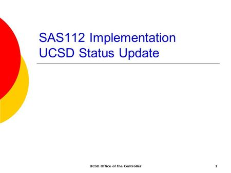 UCSD Office of the Controller1 SAS112 Implementation UCSD Status Update.