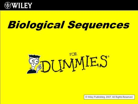 © Wiley Publishing. 2007. All Rights Reserved. Biological Sequences.