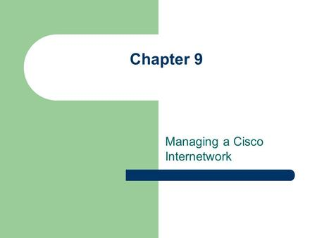 Chapter 9 Managing a Cisco Internetwork Cisco Router Components Bootstrap - Brings up the router during initialization POST - Checks basic functionality;