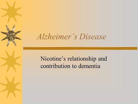Alzheimer's Disease Nicotine's relationship and contribution to dementia.