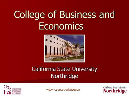 Www.csun.edu/busecon College of Business and Economics California State University Northridge.