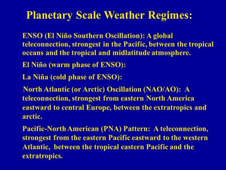 Planetary Scale Weather Regimes: ENSO (El Niño Southern Oscillation): A global teleconnection, strongest in the Pacific, between the tropical oceans and.
