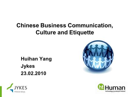 Chinese Business Communication, Culture and Etiquette Huihan Yang Jykes 23.02.2010.