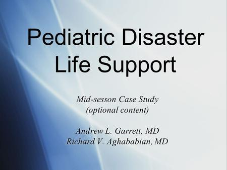 Mid-sesson Case Study (optional content) Andrew L. Garrett, MD Richard V. Aghababian, MD Mid-sesson Case Study (optional content) Andrew L. Garrett, MD.