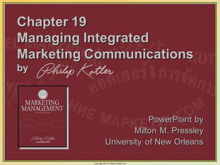Copyright © 2003 Prentice-Hall, Inc. 19-1 Chapter 19 Managing Integrated Marketing Communications by PowerPoint by Milton M. Pressley University of New.
