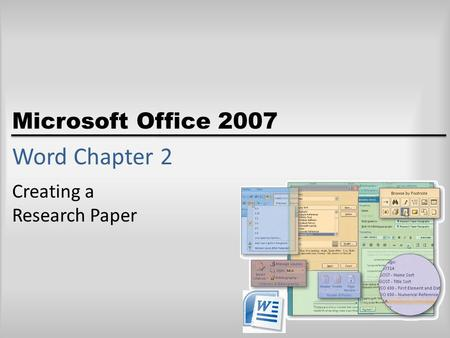 Microsoft Office 2007 Word Chapter 2 Creating a Research Paper.