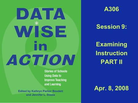 A306 Session 9: Examining Instruction PART II Apr. 8, 2008.