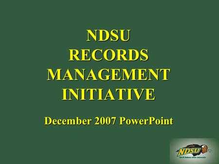NDSU RECORDS MANAGEMENT INITIATIVE December 2007 PowerPoint.