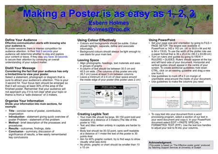 123 Making a Poster is as easy as 1, 2, 3 Making a Poster is as easy as 1, 2, 3 Esbern Holmes Define Your Audience Effective communication.