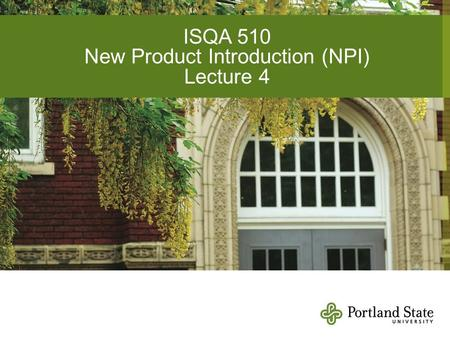 ISQA 510 New Product Introduction (NPI) Lecture 4.