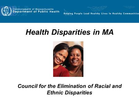 Health Disparities in MA Council for the Elimination of Racial and Ethnic Disparities.