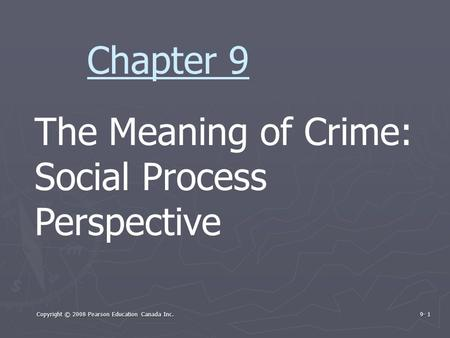 Copyright © 2008 Pearson Education Canada Inc. 9- 1 The Meaning of Crime: Social Process Perspective Chapter 9.