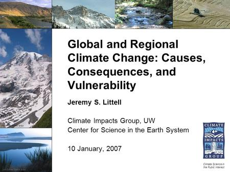 January 10, 2006 Global and Regional Climate Change: Causes, Consequences, and Vulnerability Climate Science in the Public Interest
