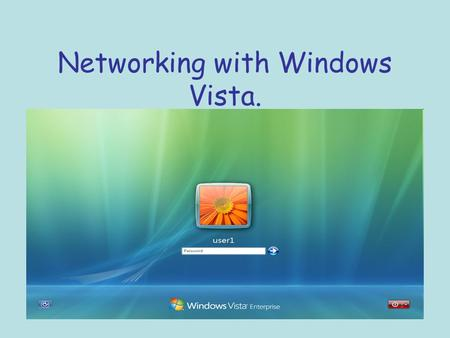 Networking with Windows Vista.. Vista's New Tools and Features The Network and Sharing Center Network Discovery Network Map Network Diagnostics.