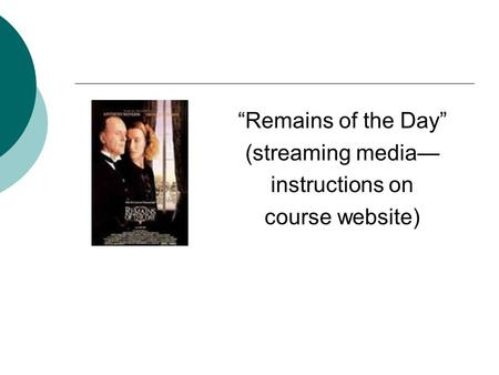 """Remains of the Day"" (streaming media— instructions on course website)"